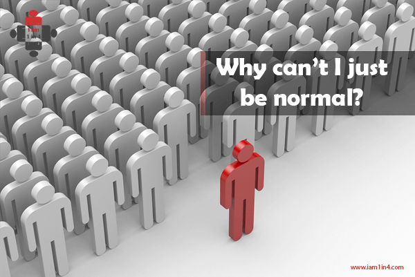 Why can't I just be normal?