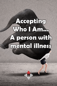 Accepting Who I Am... A person with mental illness