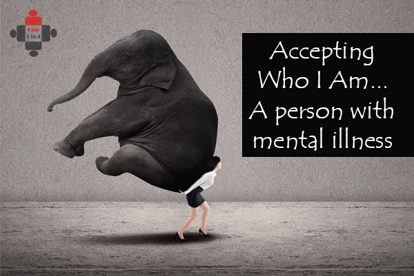 Accepting Who I Am… A person with mental illness