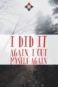 I did it again, I cut myself again