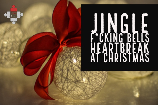 Jingle F*cking Bells – Heartbreak at Christmas