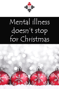 Mental illness doesn't stop for Christmas