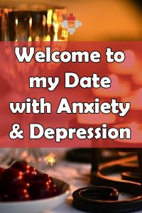 Welcome to my Date with Anxiety and Depression