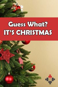 Guess What - IT'S CHRISTMAS!
