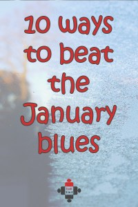 10 ways to beat the January blues