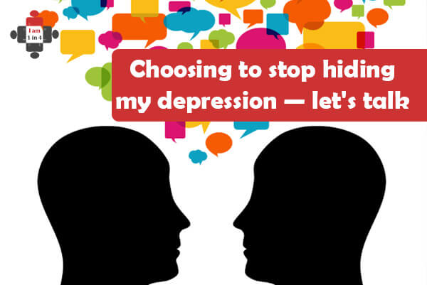 Choosing to stop hiding my depression — let's talk