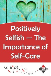 After severe depression and a suicide attempt, I've explored what self-care really means for me. I've learned to be positively selfish.