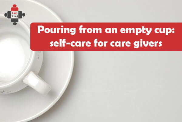 Pouring from an empty cup: self-care for care givers