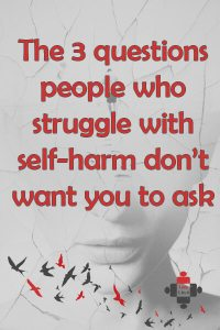 The 3 questions people who struggle with self-harm don't want you to ask