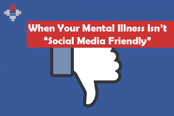 "When Your Mental Illness Isn't ""Social Media Friendly"""