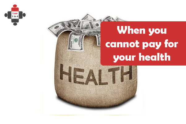 When you cannot pay for your health