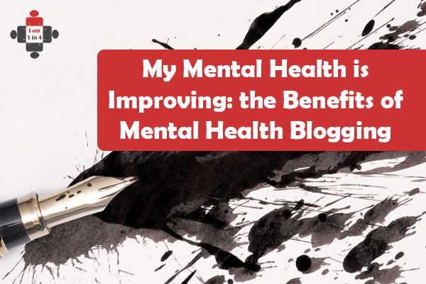 My Mental Health is Improving: the Benefits of Mental Health Blogging