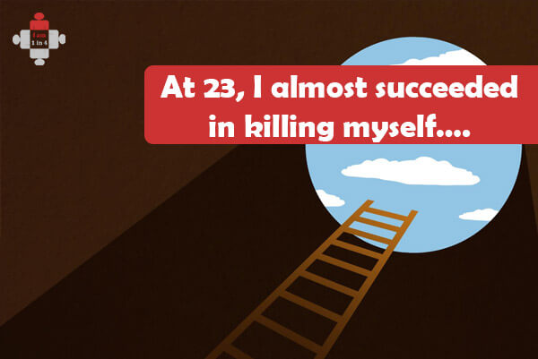 At 23, I almost succeeded in killing myself….