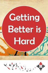 "Getting better IS hard. And what is ""better""? I don't know where I will end up tomorrow – I'm just going to do my best to live in today."