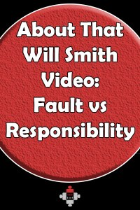 About That Will Smith Video: Fault vs Responsibility and the victim mindset. I confess and openly admit to having a 'victim' mindset.