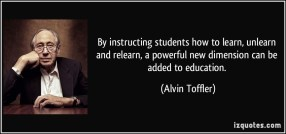 quote-by-instructing-students-how-to-learn-unlearn-and-relearn-a-powerful-new-dimension-can-be-added-to-alvin-toffler-273166