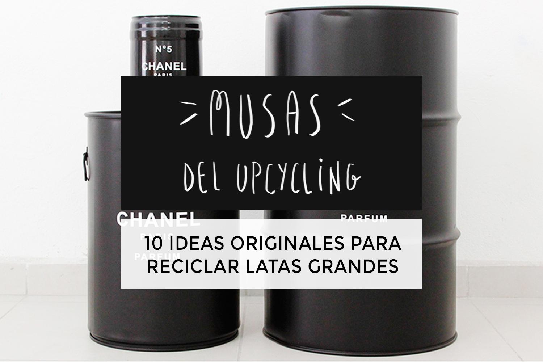 inspiración upcycling con latas grandes
