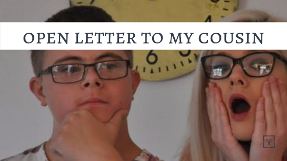 Open letter to my cousin on Down's Syndrome Awareness Day
