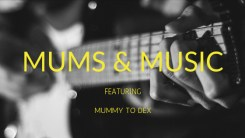 MUMMY TO DEX MUMS N MUSIC