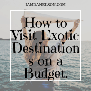 How to Visit Exotic Destinations on a Budget | Guest Blog