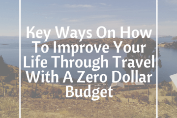 Key-Ways-On-How-To-Improve-Your-Life-Through-Travel-With-A-Zero-Dollar-Budget