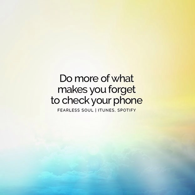 Image result for do more things that make you forget to check your phone