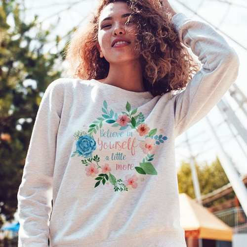 Believe in Yourself A little More floral Wreathe Sweatshirt