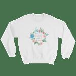 Believe in Yourself A little More floral Wreathe Sweatshirt