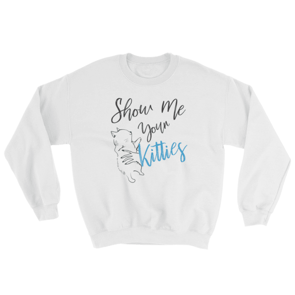 Show Me Your Kitties Womens Cat Sweatshirt