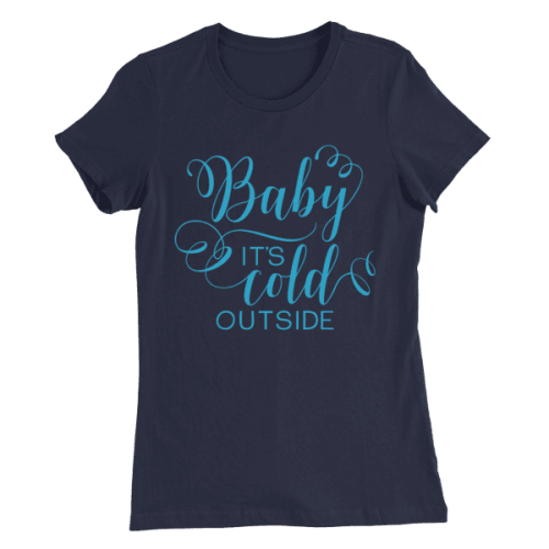 Baby It's Cold Outside Women's Slim Fit T-Shirt