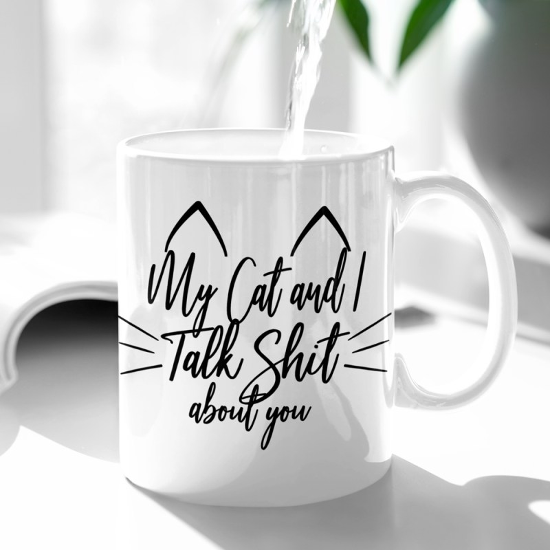 My Cat and I talk shit about you Cat Mug