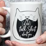 My Cat and I talk Shit About You Mug, Funny Cat mug, Cat Quote Mug, Dark Humor Mug