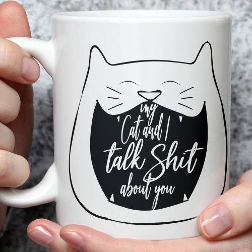 My Cat and I talk Shit About You Mug, Funny Cat mug, Cat Quote Mug, Dark Humor Mug