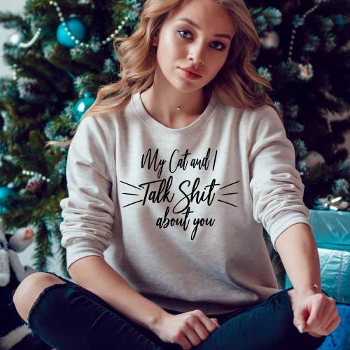 My Cat and I talk Shit About You Sweater - Cat Lover Gifts