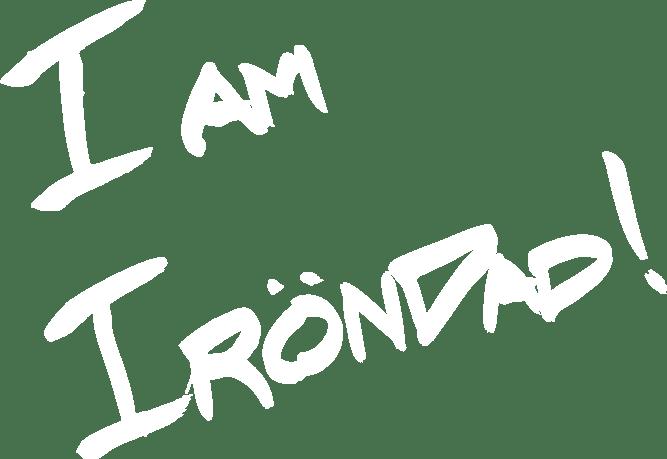 I am IRöNDAD!