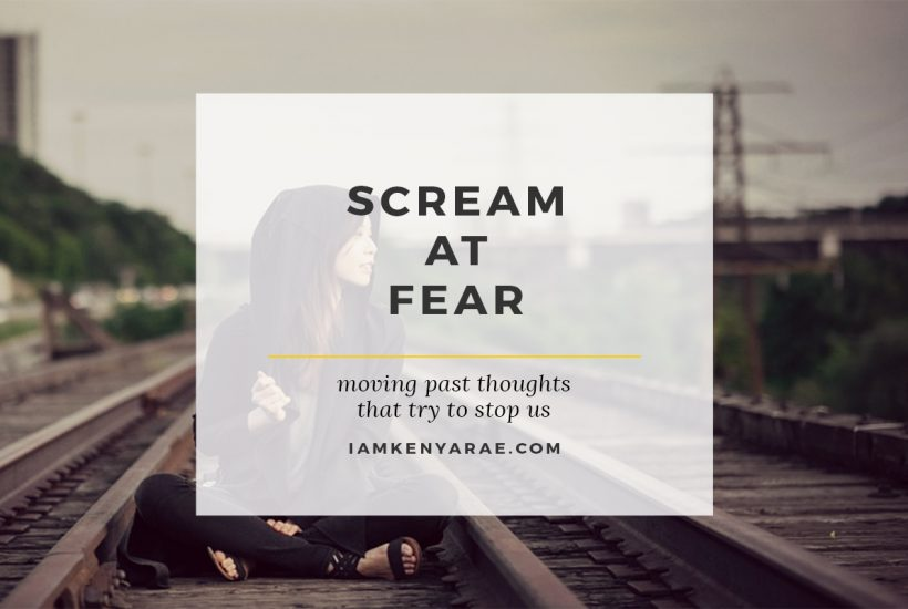 Do It Now! Scream at Fear…
