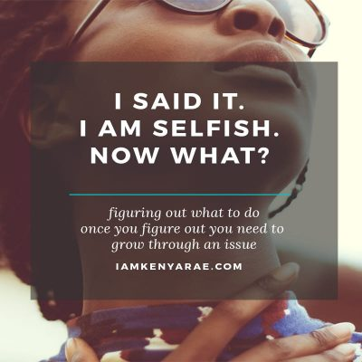 I'm Selfish. I Said It. Now What?