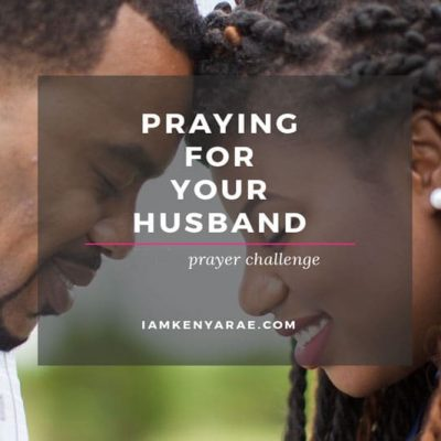 The Wife's Guide To Praying For Her Husband [ +A Challenge ]