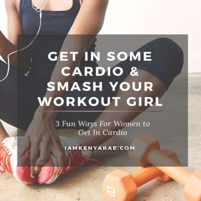 3 Fun Ways To Get In A Cardio Workout