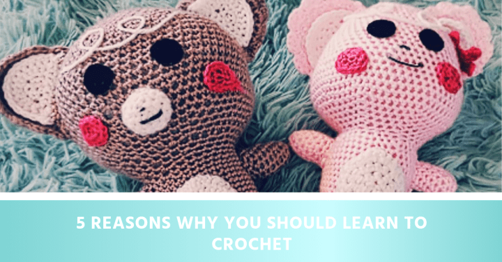 5 Reasons Why You Should Learn to Crochet