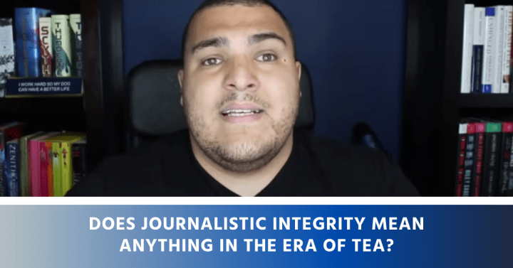 Does Journalistic Integrity Mean Anything in the Era of Tea?