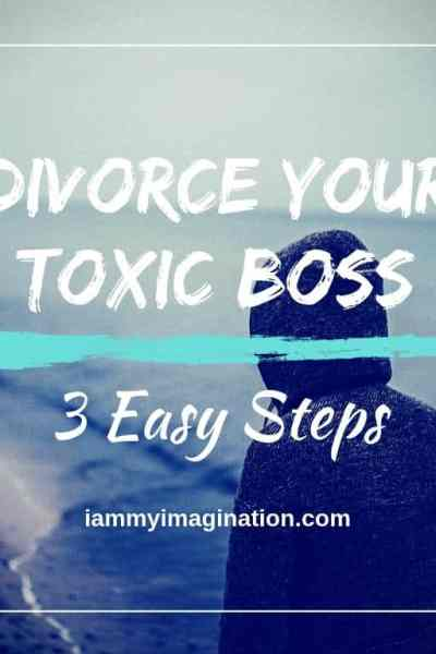 Divorce Your Toxic Boss – 3 Easy Steps