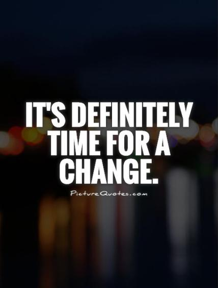 1501659973-its-definitely-time-for-a-change-quote-1