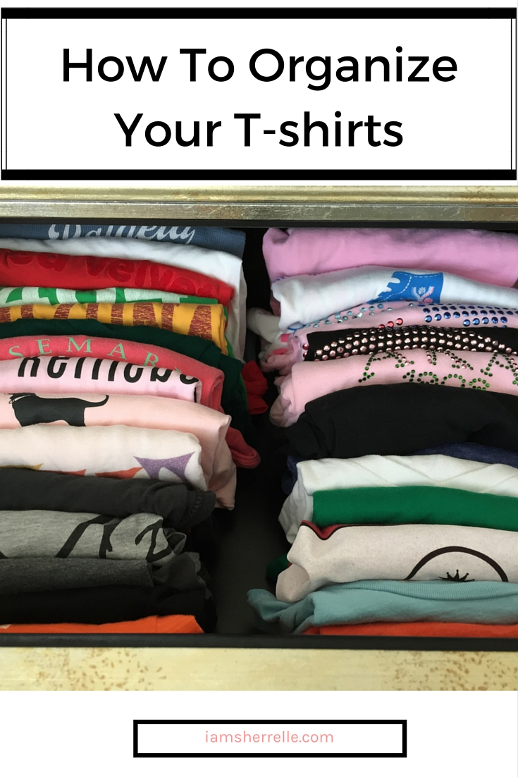 This is the best way organize your t-shirts. - Sherrelle