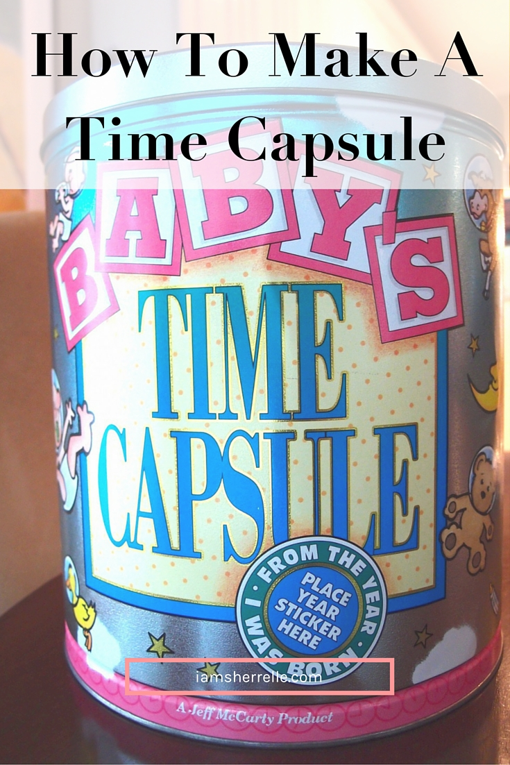 Learn how to make a time capsule for yourself, your child or as a gift. | DIY -Sherrelle