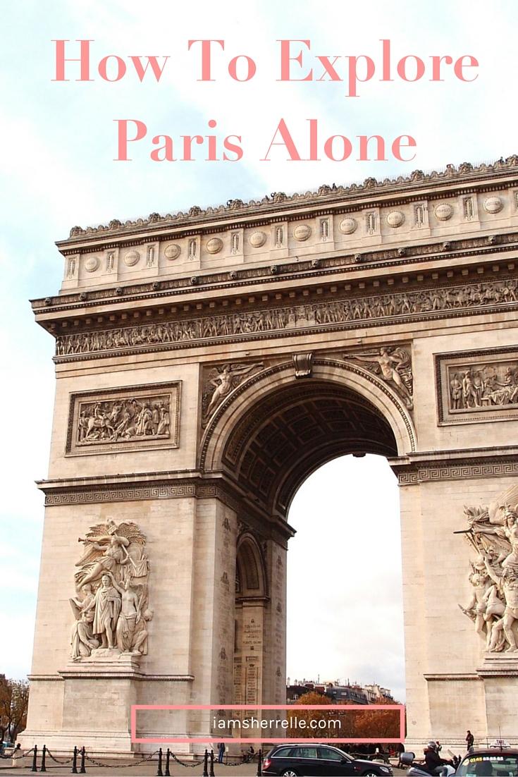 Explore Paris alone - http://iamsherrelle.com