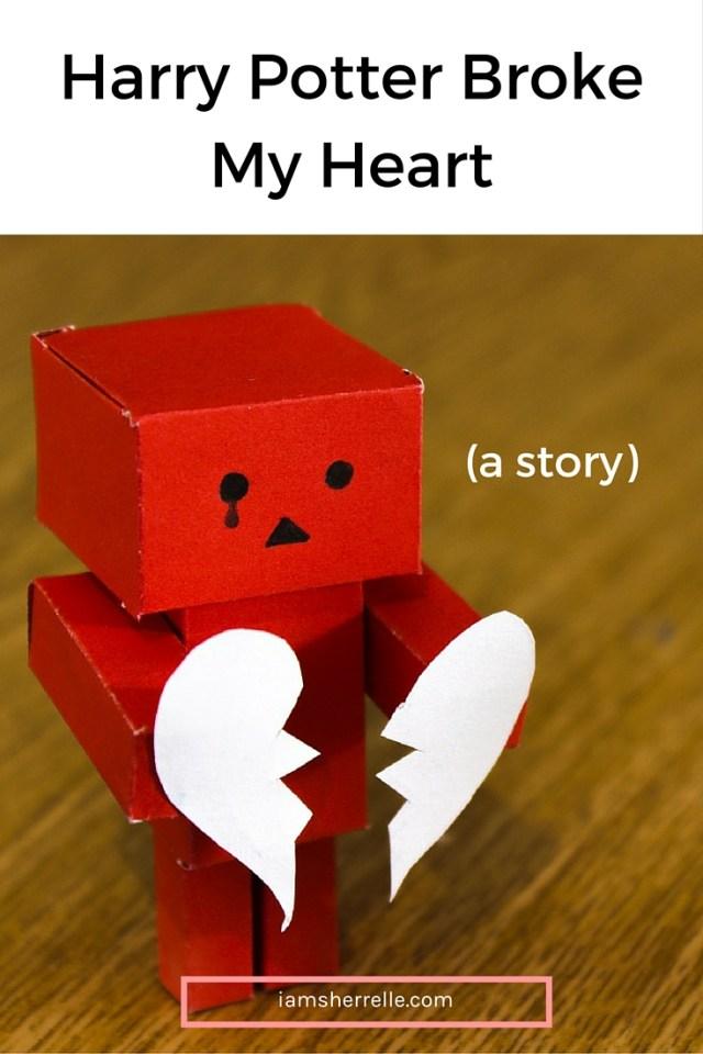 A Story: Harry Potter broke my heart.  - Sherrelle