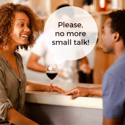 No more small talk!