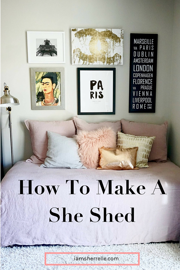 How To Make A She Shed: make it a reflection of you and fill it with everything you love. - Sherrelle