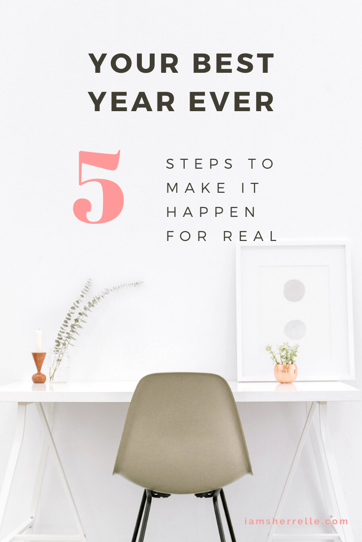 Your Best Year Ever: 5 Steps To Make It Happen For Real